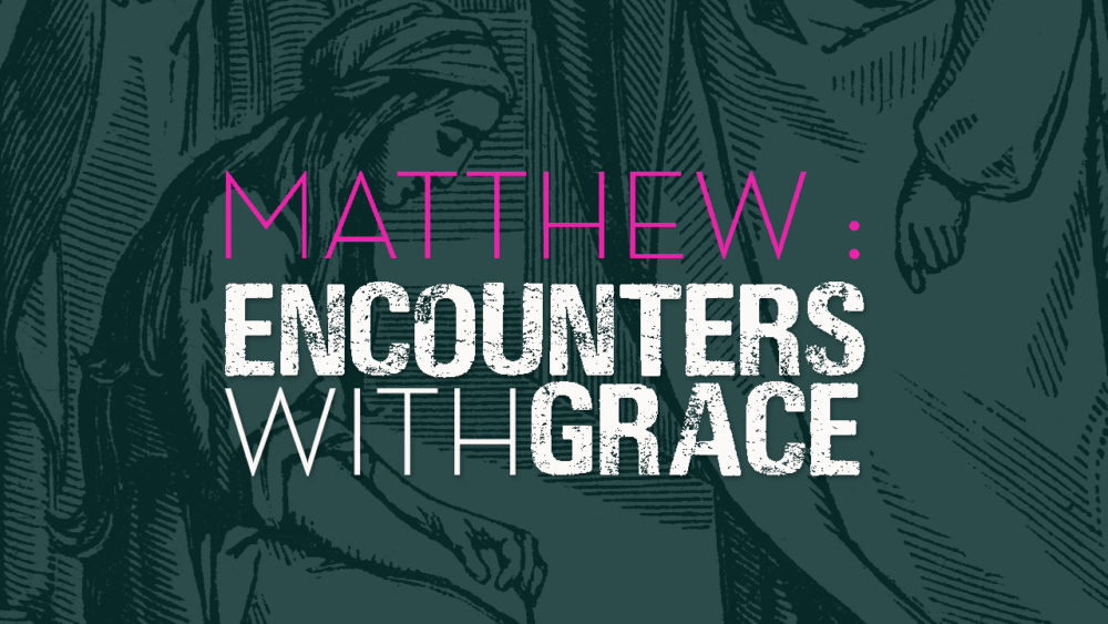 Matthew: Encounters with Grace