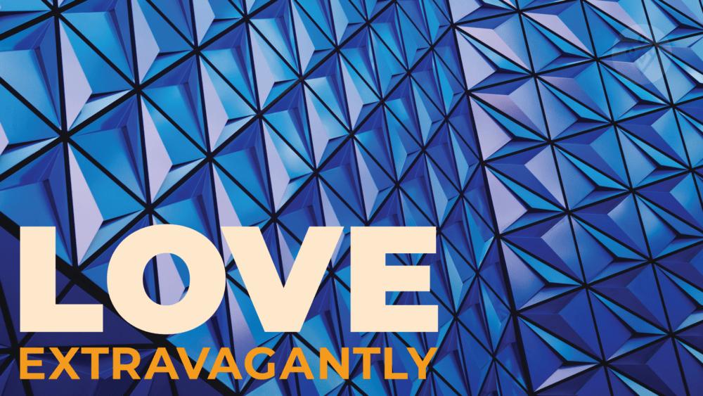 May We See Extravagant Love